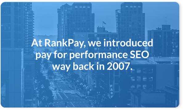 At RankPay, we introduced pay for performance SEO way back in 2007.
