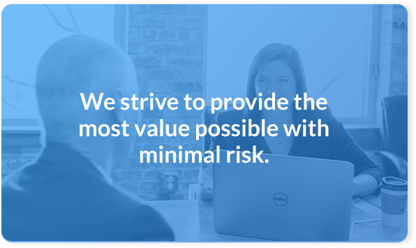 We strive to provide the most value possible with minimal risk.